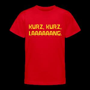 KURZ, KURZ, LAAAAAANG. - Teenager T-Shirt