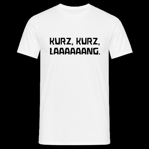 KURZ, KURZ, LAAAAAANG. - Männer T-Shirt