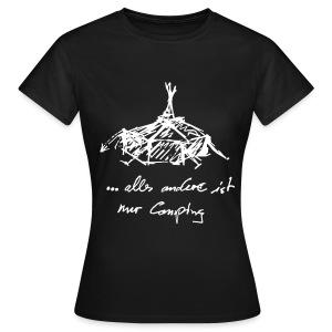 ... alles andere ist nur Camping - Frauen T-Shirt