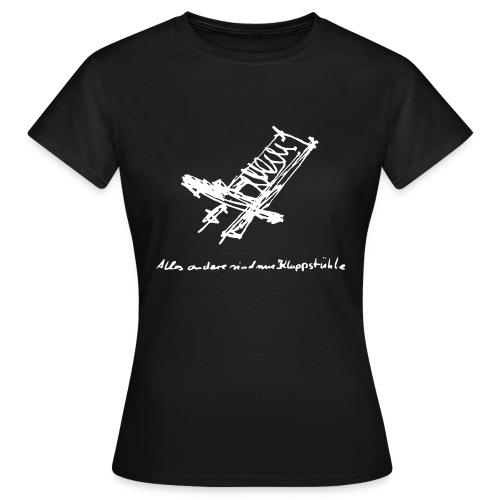 ... alles andere sind nur Klappstühle - Frauen T-Shirt