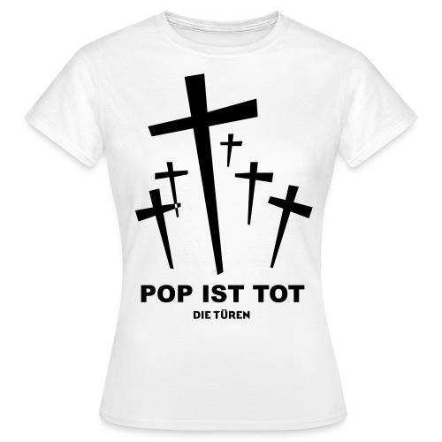 Pop ist tot - Frauen T-Shirt