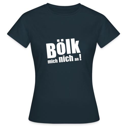 Bölk nich - Frauen T-Shirt