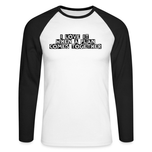 I Love It When a Plan Comes Together - Men's Long Sleeve Baseball T-Shirt