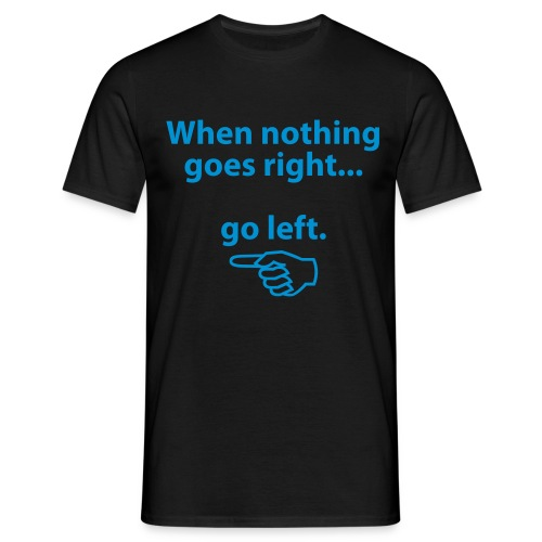 When nothing goes right ... go left - Men's T-Shirt
