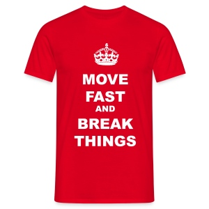 MOVE FAST AND BREAK THINGS - Men's T-Shirt