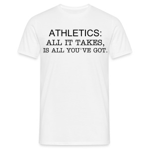 ATHLETICS ALL IT TAKES IS ALL YOU'VE GOT - Men's T-Shirt