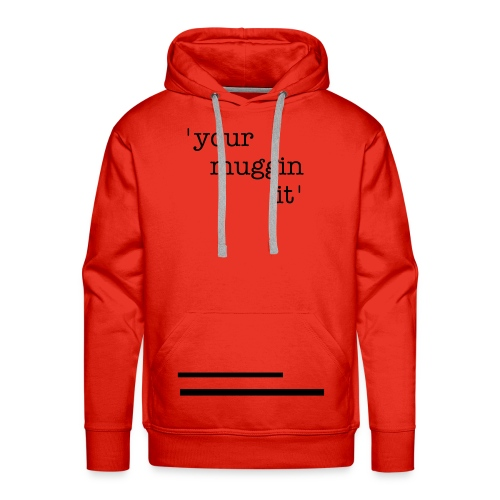 Men's Hoodie Your Muggin It - Men's Premium Hoodie
