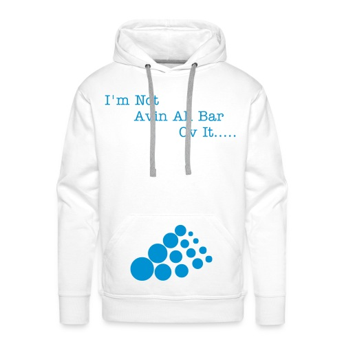 Men's Hoodie I'm Not Avin Ah Bar Ov It.... - Men's Premium Hoodie