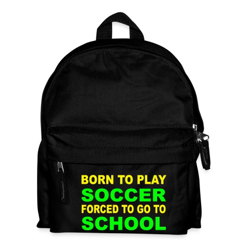 Born To Play Soccer, Forced To Go To School - Kids Backpack - Kids' Backpack