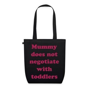Mummy doesn't negotiate - EarthPositive Tote Bag