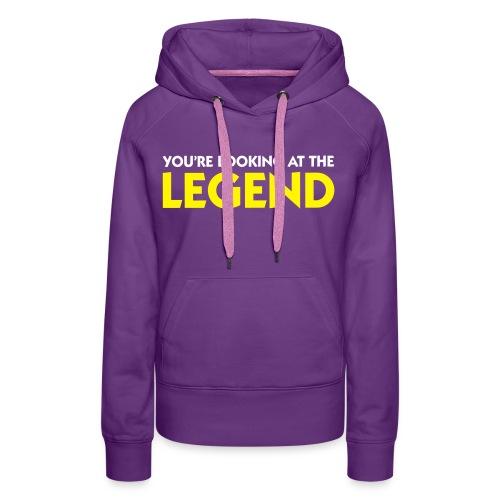 women :: you're looking at the legend - Women's Premium Hoodie