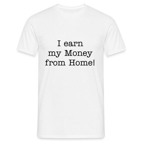 I earn my Money from Home! - Männer T-Shirt