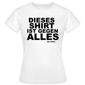 Dieses Shirt ist gegen Alles - Frauen T-Shirt