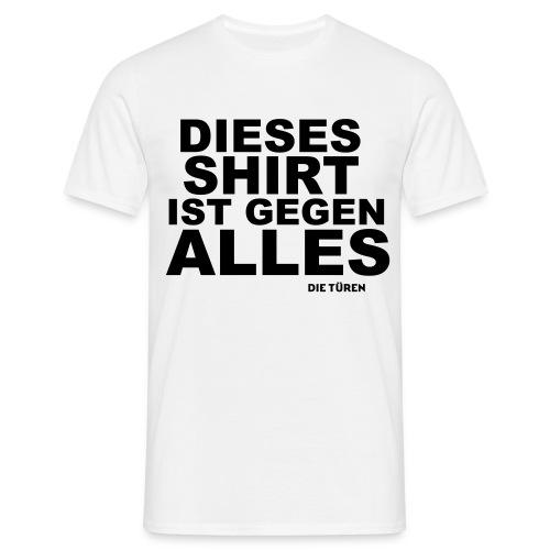 Dieses Shirt ist gegen Alles - Männer T-Shirt