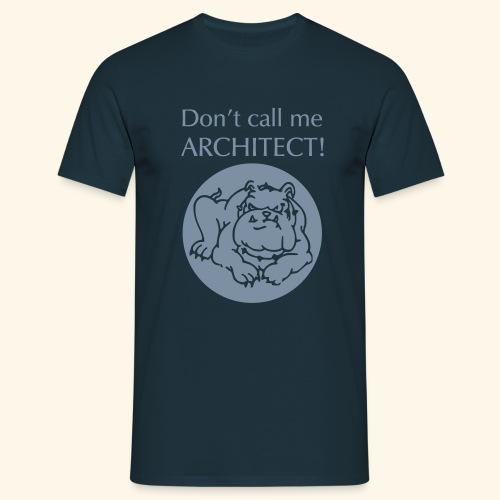 Don't call me architect!, Bulldog, Silver - Männer T-Shirt