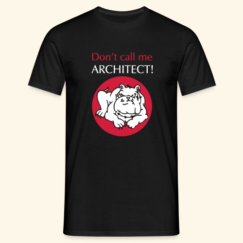 Don't call me architect!, Bulldog, bicolor - Männer T-Shirt
