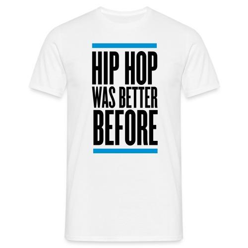 HIP HOP WAS BETTER BEFORE - T-shirt Homme