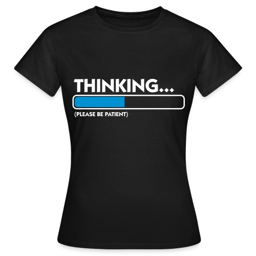 THINKING (WOMEN'S) - Women's T-Shirt