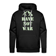 Hoodies & Sweatshirts ~ Men's Premium Hoodie ~ Rave Not War Hoodie (Glow in the Dark print)
