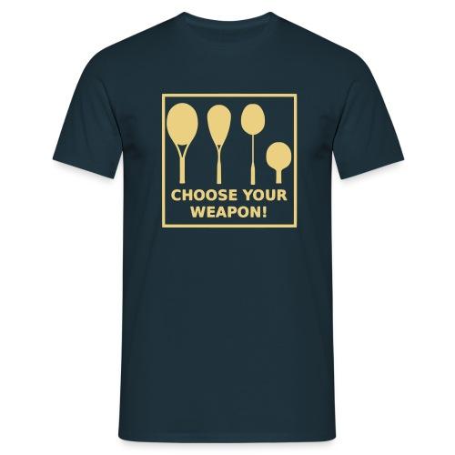 Choose your weapon! - Männer T-Shirt