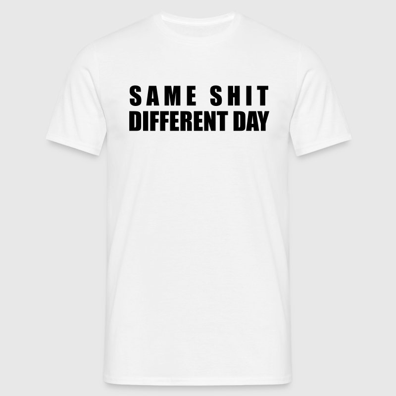 Same Shit Different Day - Männer T-Shirt