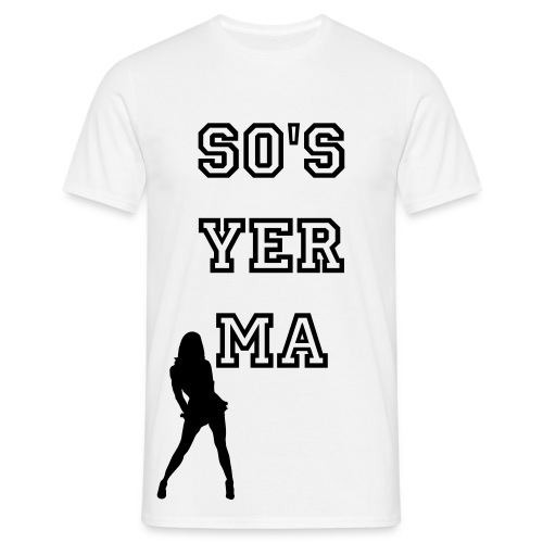 So's Yer Ma - Men's T-Shirt