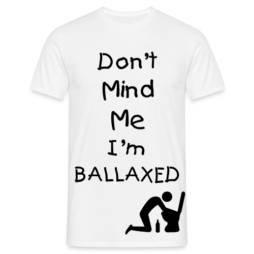 Don't Mind Me, I'm Ballaxed! - Men's T-Shirt