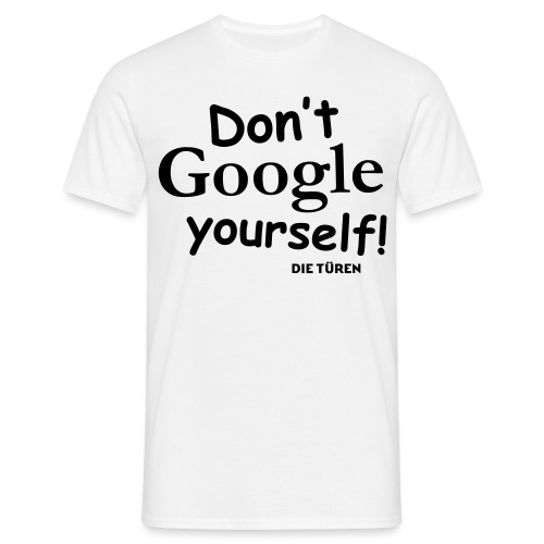 Dont g yourself - Männer T-Shirt