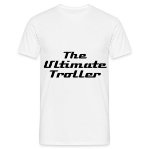 The Ultimate Troller - Men's T-Shirt
