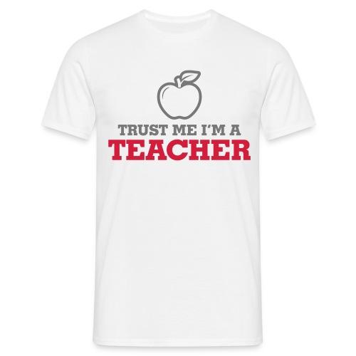Trust Me I'm A Teacher - Men's T-Shirt
