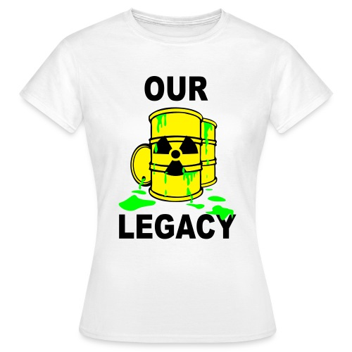 T-Shirt Frau Our Legacy © by kally ART®  - Frauen T-Shirt