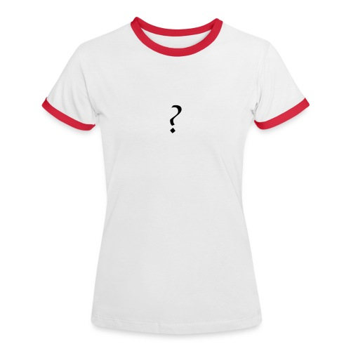? - Women's Ringer T-Shirt