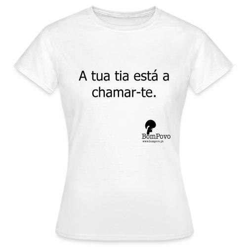 A tua tia está a chamar-te. - Women's T-Shirt