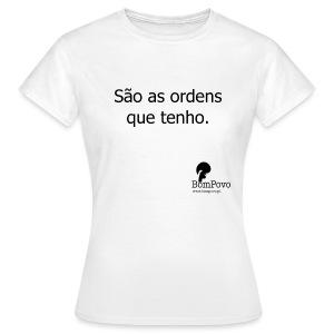 São as ordens que tenho. - Women's T-Shirt