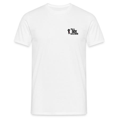 I'm A Sex Machine' - Männer T-Shirt - Männer T-Shirt