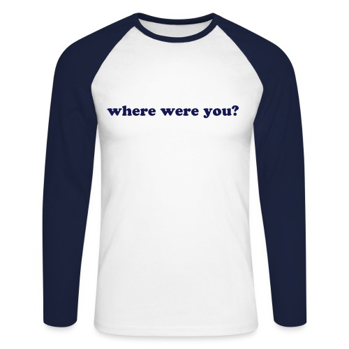 Spikestrip Where Were You Long Sleeve - Men's Long Sleeve Baseball T-Shirt