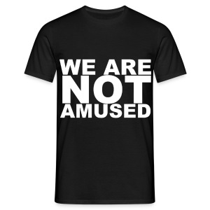 WE ARE NOT AMUSED - Men's T-Shirt