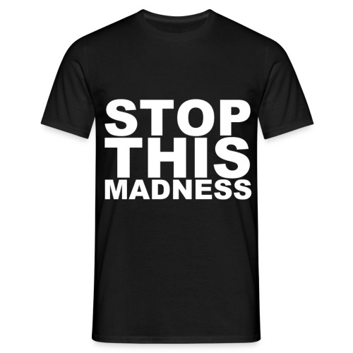 STOP THIS MADNESS - Men's T-Shirt