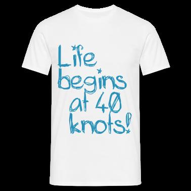 Life begins at 40 knots T-Shirts