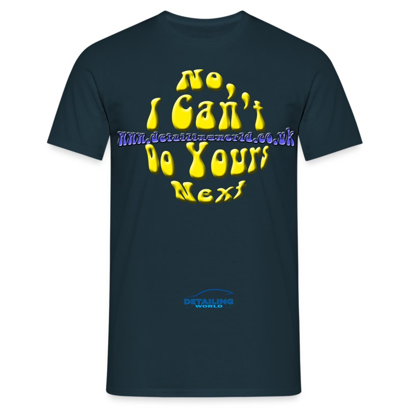 Detailing World 'No, I Can't Do Yours Next' T-Shirt - Men's T-Shirt