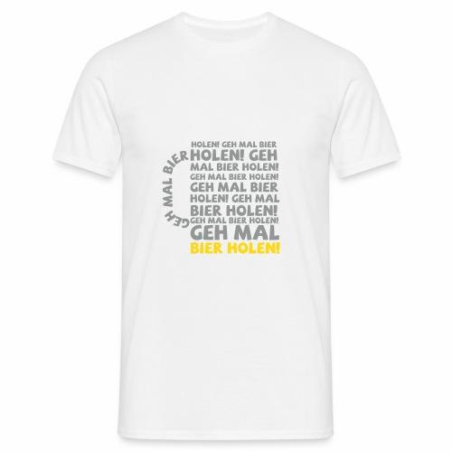 Geh mal Bier holen - Männer T-Shirt