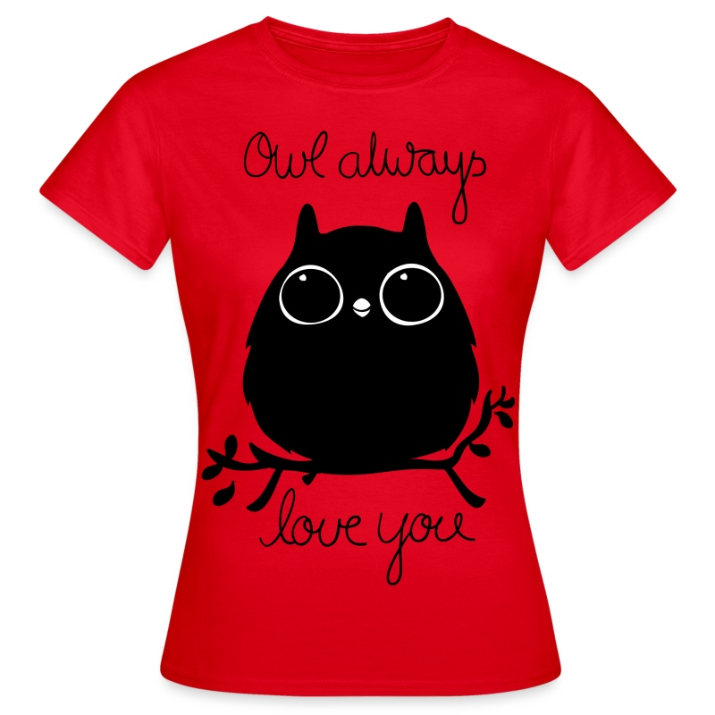 Owl Always Love You - Frauen T-Shirt