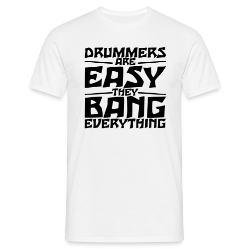 Drummers are easy - Mannen T-shirt