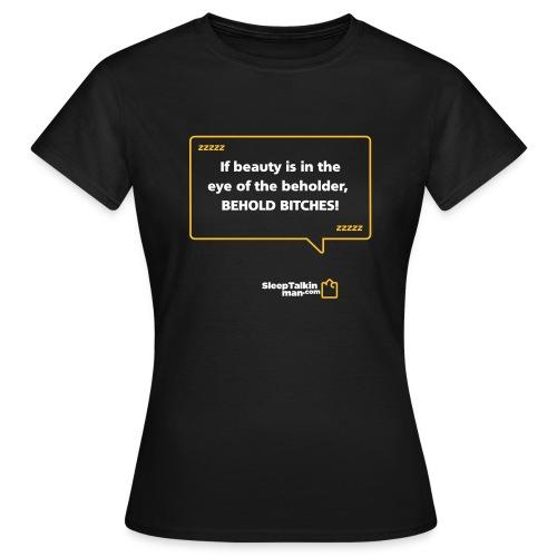 WOMENS: Behold bitches! - Women's T-Shirt