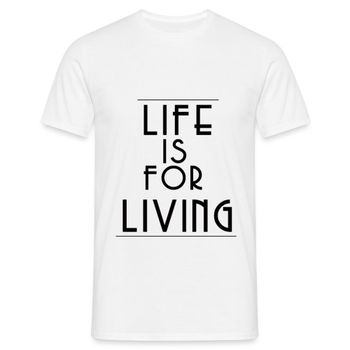 Life is for Living - Men's T-Shirt
