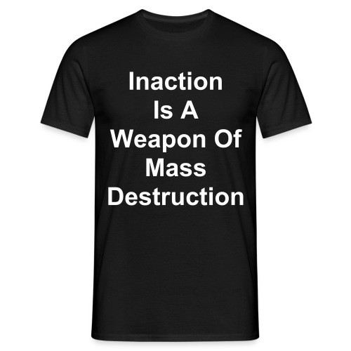 Inaction Is A Weapon Of Mass Destruction - Mens Classic T-Shirt - Men's T-Shirt
