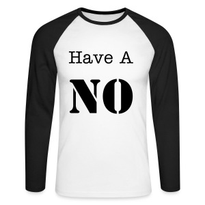 Have a NO - Men's Long Sleeve Baseball T-Shirt