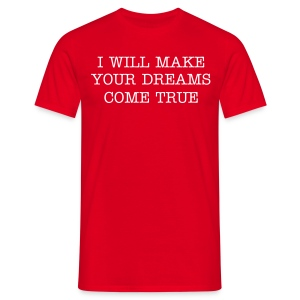 I will make your dreams come true - Camiseta hombre