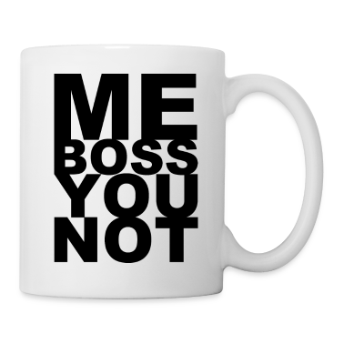 Mug - Me Boss You Not