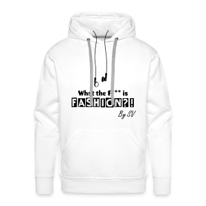What the F*** is Fashion - Männer Premium Hoodie